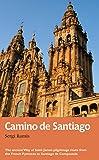 El Camino de Santiago: The ancient Way of Saint James pilgrimage route from the French Pyrenees to Santiago de Compostela (Recreational Path Guides)