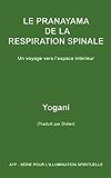 LE PRANAYAMA DE LA RESPIRATION SPINALE – Un voyage vers l'espace intérieur (AYP - SÉRIE POUR L'ILLUMINATION SPIRITUELLE t. 2)