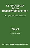LE PRANAYAMA DE LA RESPIRATION SPINALE – Un voyage vers l'espace intérieur (Ayp-Serie Pour L'Illumination t. 2) (French Edition)