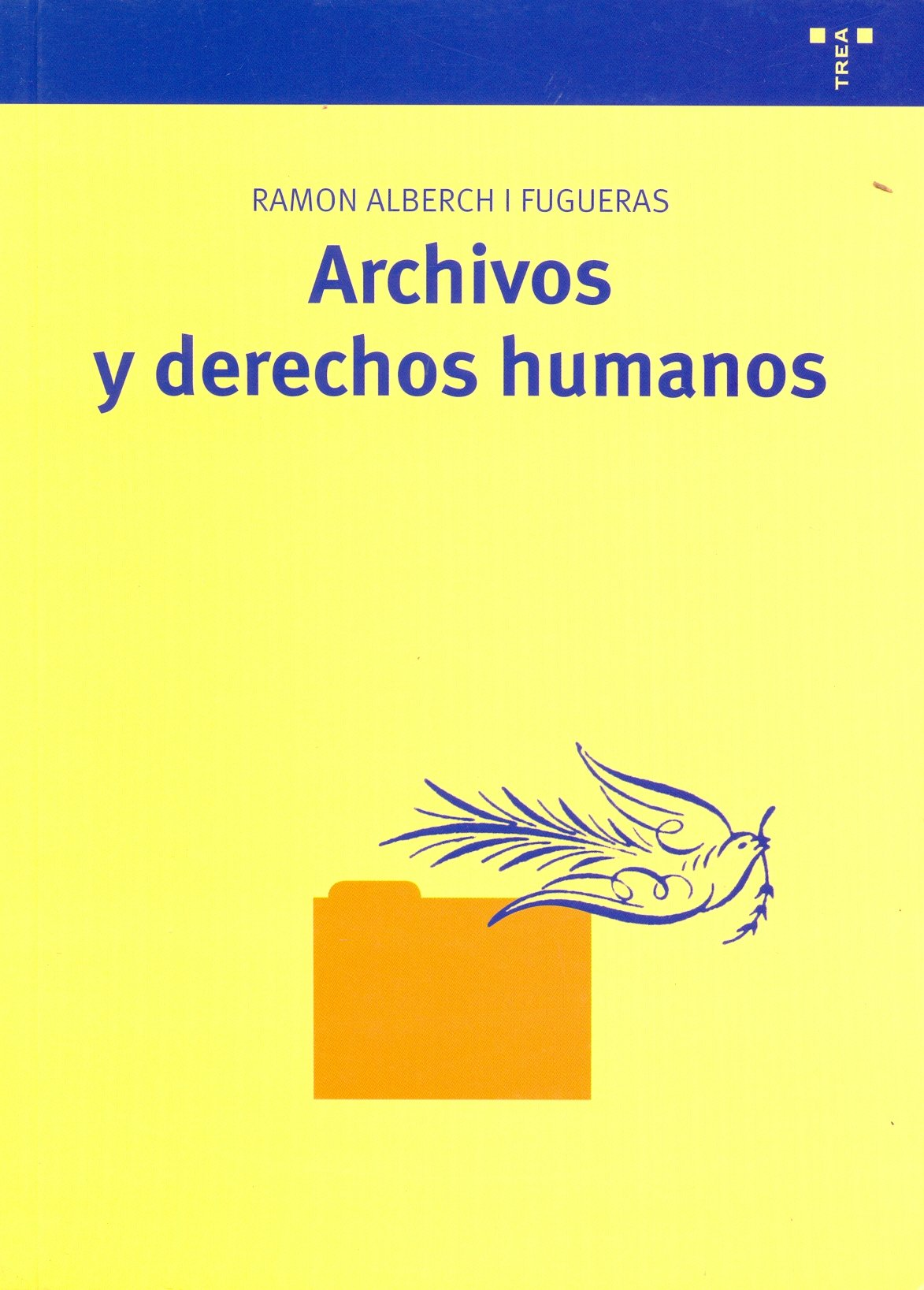 Archivos y derechos humanos (Biblioteconomía y Administración Cultural) Tapa blanda – 1 abr 2008 Ramón Alberch i Fugueras Ediciones Trea S.L. 849704360X