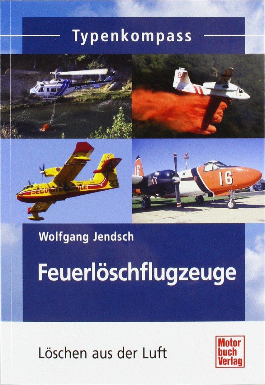 Feuerlöschflugzeuge: Löschen aus der Luft (Typenkompass)