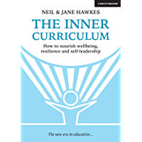 The Inner Curriculum: How to develop Wellbeing, Resilience & Self-leadership