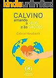 Calvino: Amando a Deus e às nações
