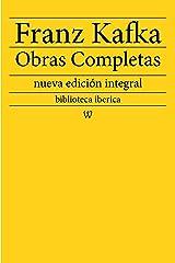 Franz Kafka: Obras completas: nueva edición integral (biblioteca iberica nº 9) Edición Kindle