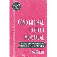 Cómo mejorar tu ciclo menstrual: Tratamiento natural para mejorar las hormonas y la menstruación