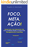 FOCO, META, AÇÃO!: Realize Todo o Seu Potencial com o Hexagrama do Coaching