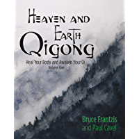 Heaven and Earth Qigong Volume One: Heal Your Body and Awaken Your Chi (English Edition)