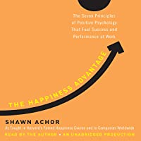 The Happiness Advantage: The Seven Principles of Positive Psychology That Fuel Success...