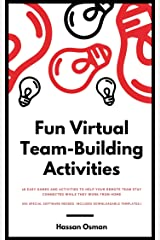 Fun Virtual Team-Building Activities: 18 Easy Games and Activities to Help Your Remote Team Stay Connected While They Work from Home (No special software needed) Kindle Edition