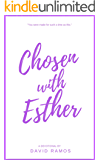 Chosen with Esther: 20 Devotionals to Awaken Your Calling, Guide Your Heart, and Empower You To Lead By God's Design (Testament Heroes Book 6)