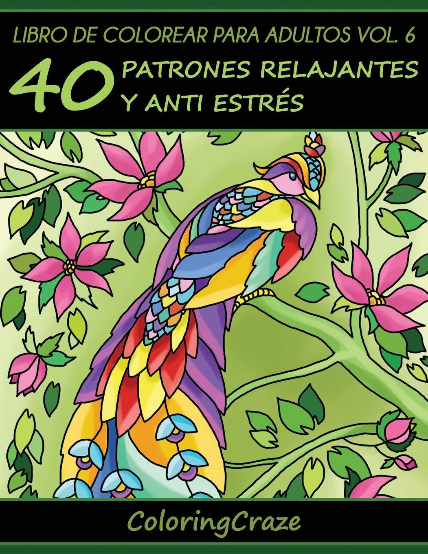 Libro de Colorear Para Adultos Volumen 6: 40 Patrones Relajantes Y ...