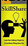 SkillShare: Learn How Ordinary People Do Extraordinary Things Every Day