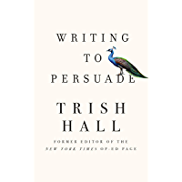 Writing to Persuade: How to Bring People Over to Your Side (English Edition)
