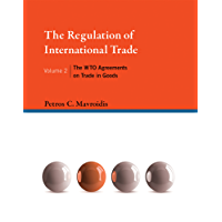 The Regulation of International Trade: The WTO Agreements on Trade in Goods (The MIT Press Book 2) (English Edition)