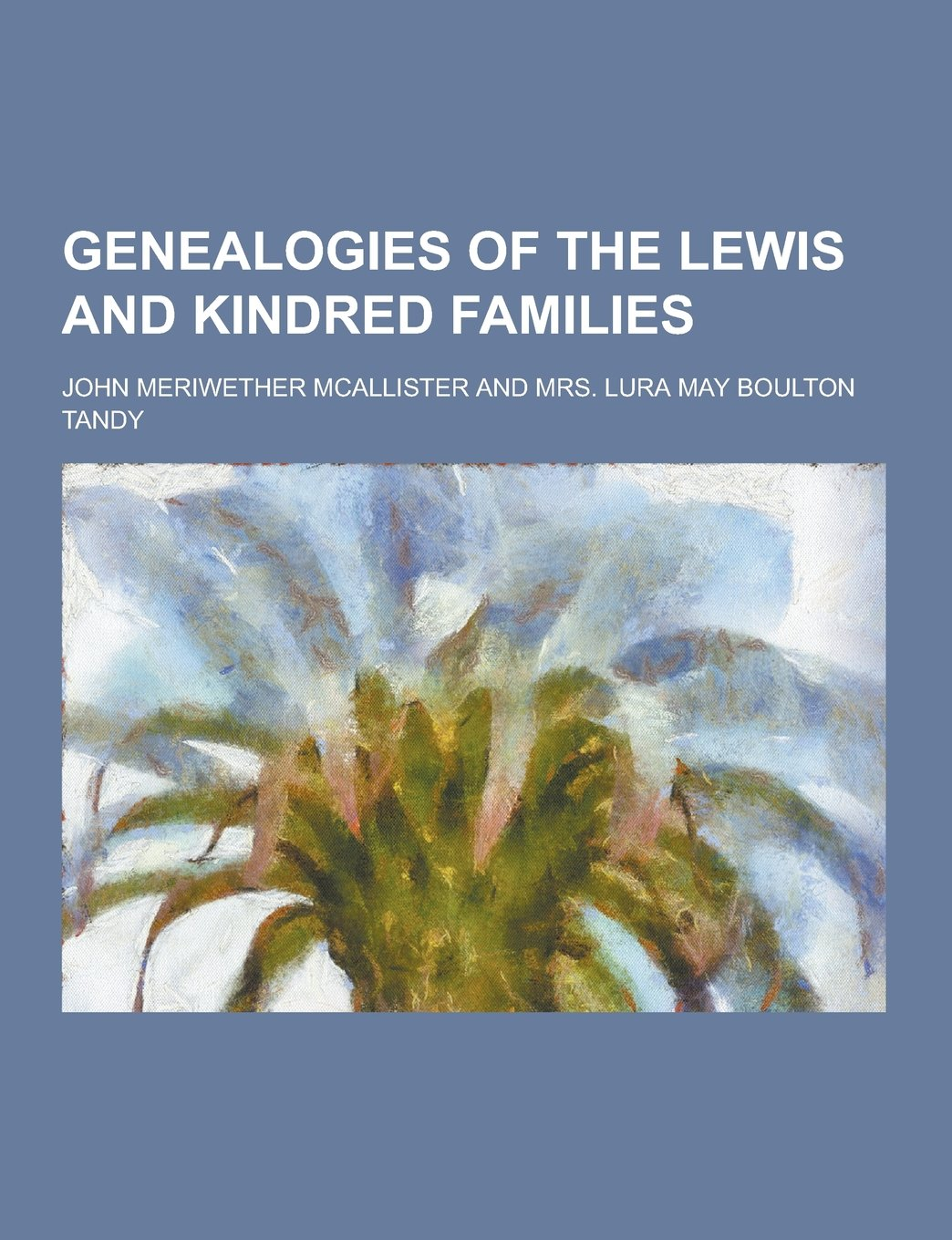 Genealogies of the Lewis and Kindred Families: John Meriwether McAllister:  9781230344768: Amazon.com: Books