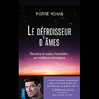 Le défroisseur d'âmes : Derrière le voile, l'invisible : un médium témoigne (French Edition)