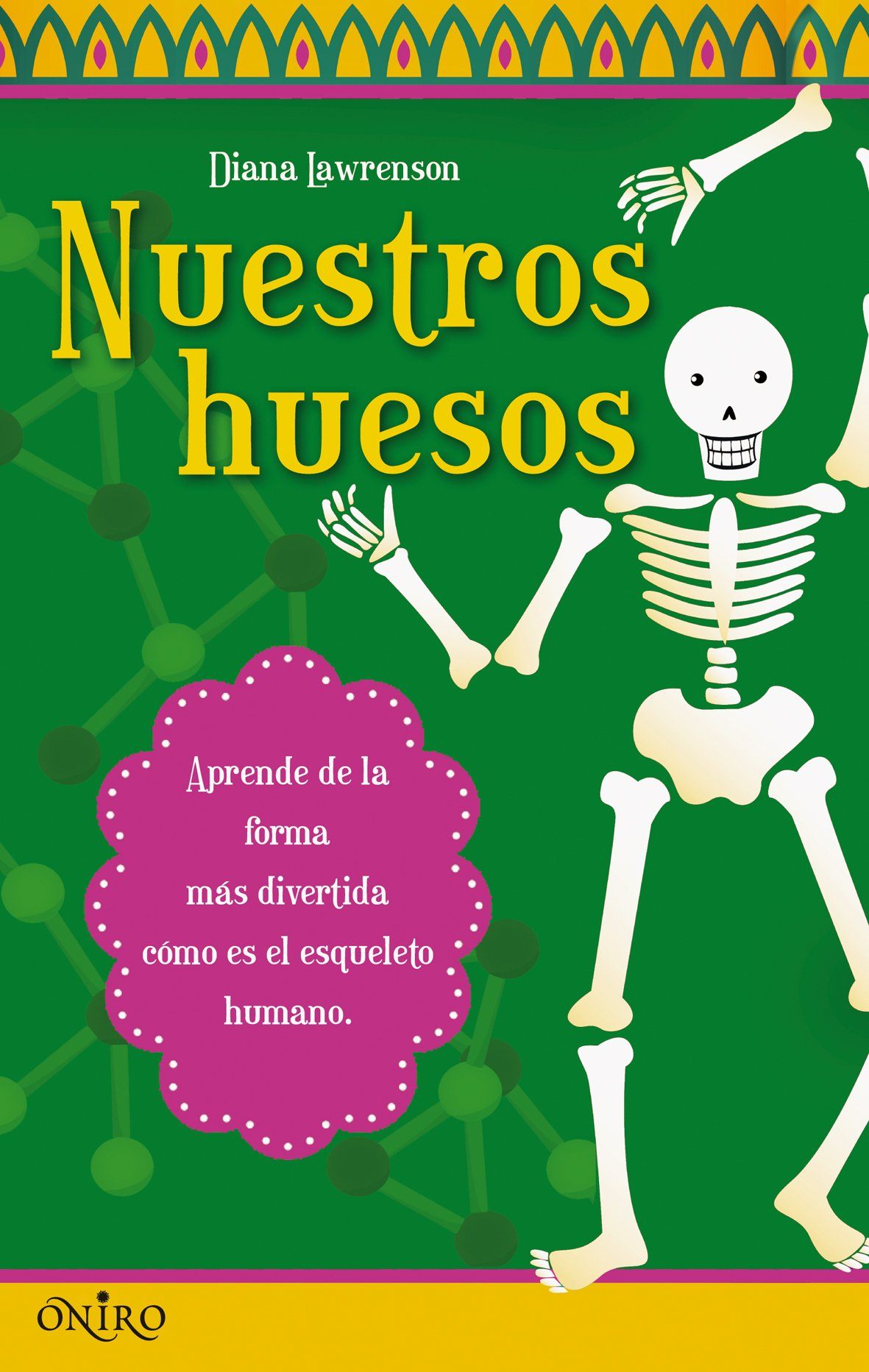Nuestros huesos: Aprende de la forma más divertida cómo es el esqueleto humano ONIRO - EL JUEGO DE LA CIENCIA: Amazon.es: Diana Lawrenson, Óscar Díaz Reyes: ...