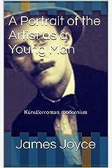 A Portrait of the Artist as a Young Man: Künstlerroman, modernism Kindle Edition