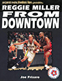Reggie Miller: From Downtown