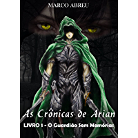 As Crônicas de Arian: Livro 1 - O Guardião Sem Memórias