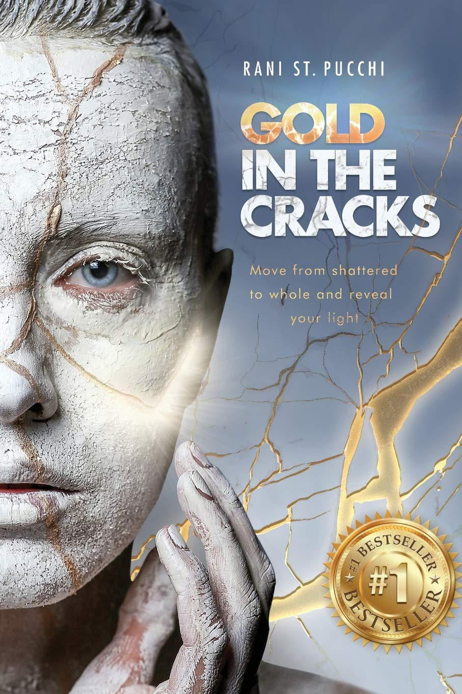 Gold in the Cracks: Move from Shattered to Whole and Reveal Your Light by St. Pucchi Inc.