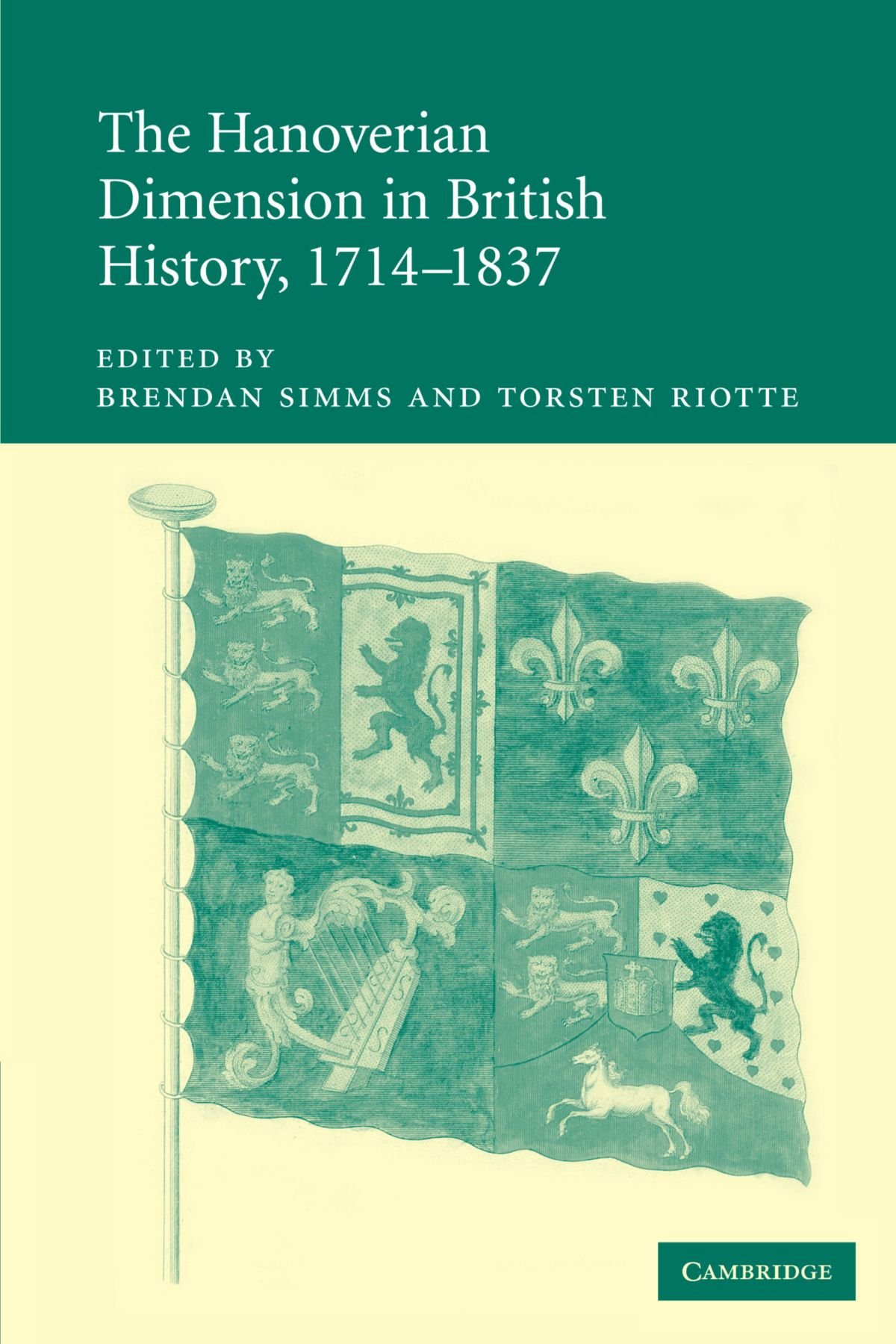 The Hanoverian Dimension in British History, 1714–1837 – Edited by Brendan Simms and Torsten Riotte