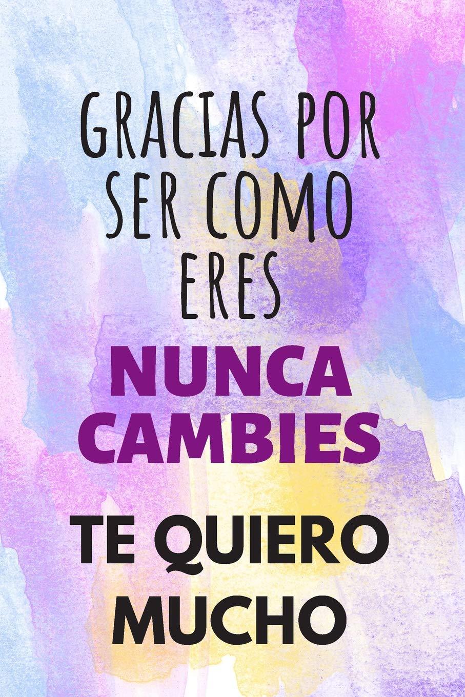 Gracias Por Ser Como Eres.: Cuaderno De Notas Regalo Para ...
