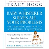 The Baby Whisperer Solves All Your Problems: Sleeping, Feeding, and Behavior--Beyond the Basics from Infancy Through Toddlerh