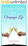 Lifestyle Design for a Champagne Life: Find Out Why the Law of Attraction Isn't Working, Learn the Secret to Lifestyle Design, and Make Your Dream a Reality