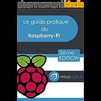 Le guide pratique du Raspberry-Pi: Mettre en oeuvre facilement des réalisations pour le Raspberry-Pi