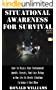 Situational Awareness For Survival: How To Assess Your Environment, Identify Threats, And Take Action In Any Life-Or-Death Situation To Make It Out Alive