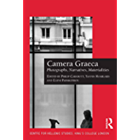Camera Graeca: Photographs, Narratives, Materialities (Publications of the Centre for Hellenic Studies, King's College… book cover