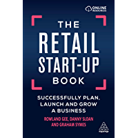The Retail Start-Up Book: Successfully Plan, Launch and Grow a Business