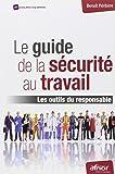 Le guide de la sécurité au travail: Les outils du responsable.