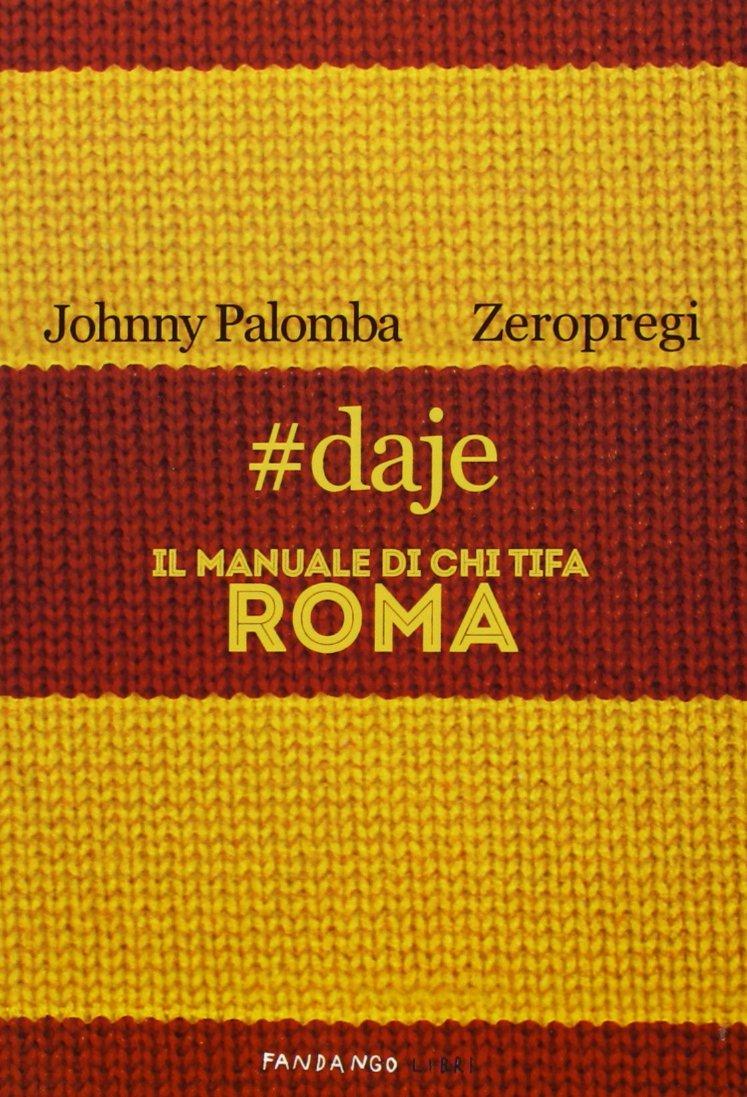 #daje. Il manuale di chi tifa Roma Copertina flessibile – 29 ago 2013 Johnny Palomba Zeropregi Fandango Libri 8860443407