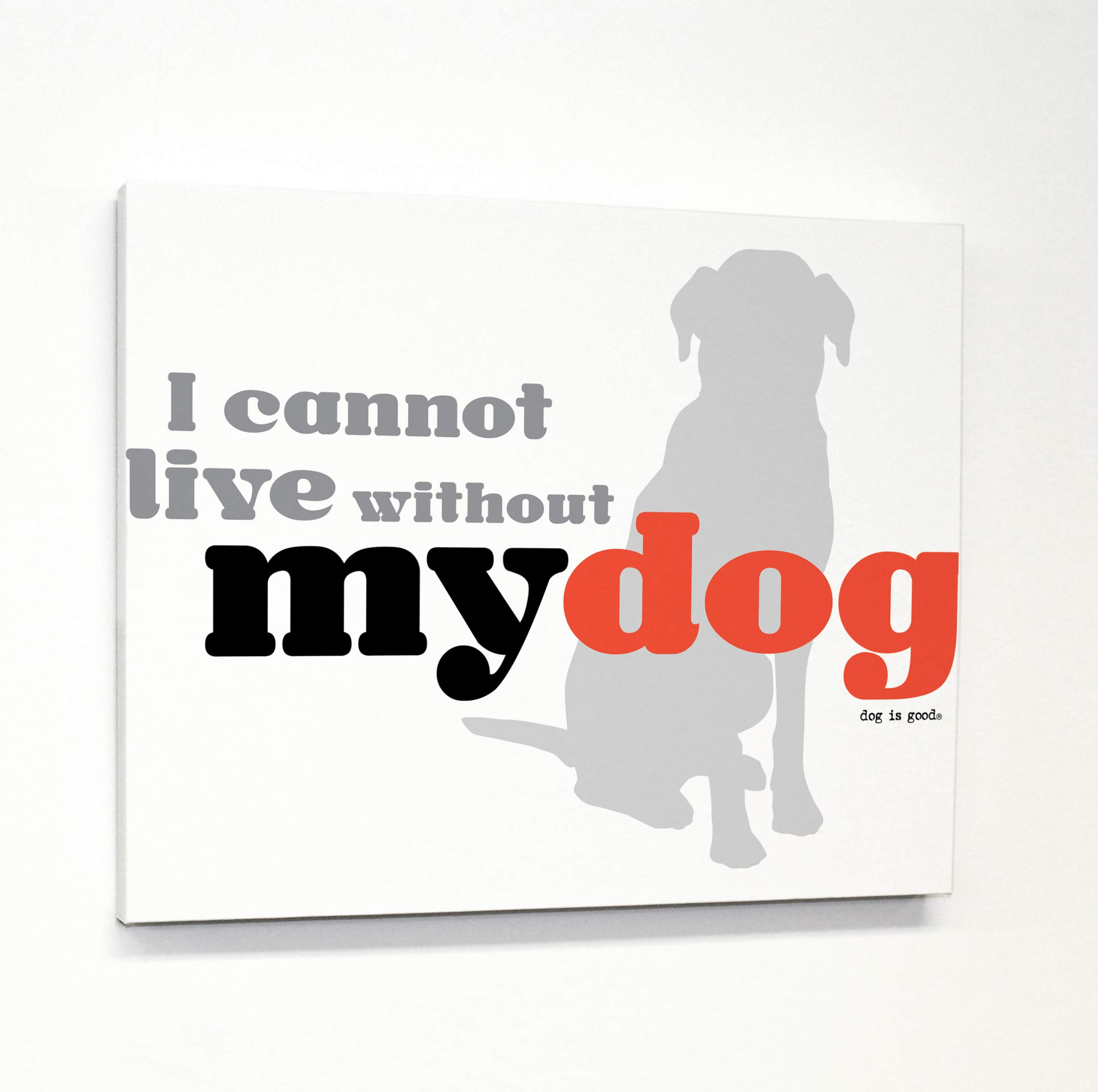 One Bella Casa Can Not Live Without My Dog Canvas by Dog is Good 20 X 24