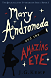 Mary Andromeda and the Amazing Eye (The Journals of Evergreen Isle Book 1)