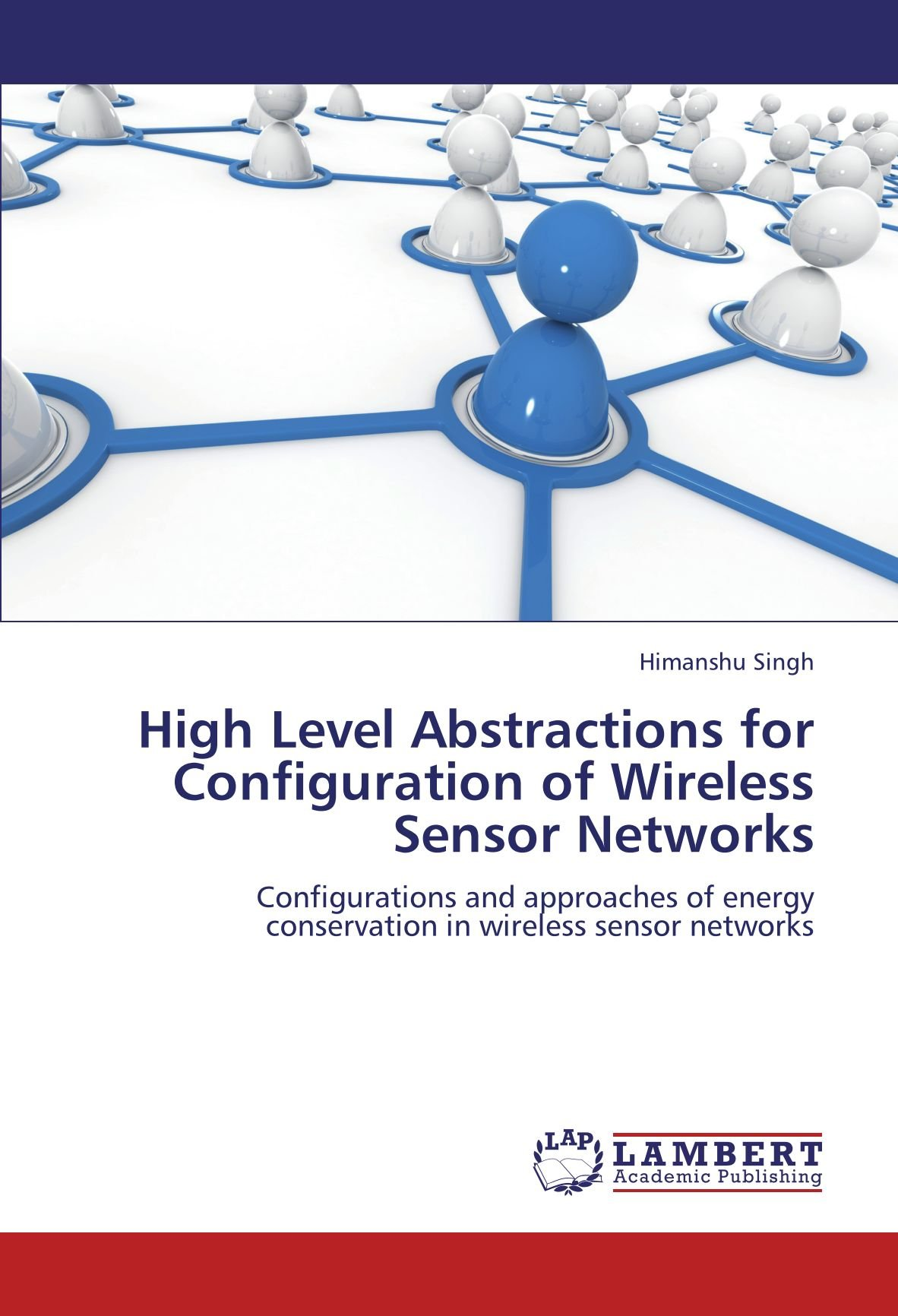 Download High Level Abstractions for Configuration of Wireless Sensor Networks: Configurations and approaches of energy conservation in wireless sensor networks pdf