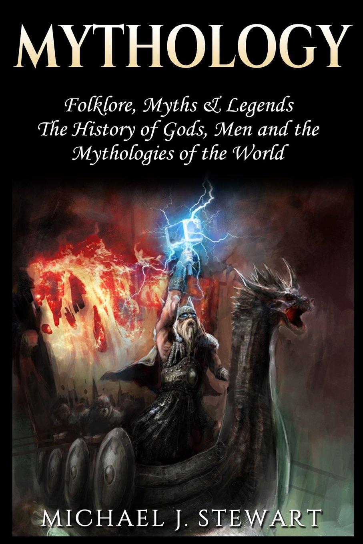 Read Online Mythology: Folklore, Myths & Legends: The History of Gods, Men and the Mythologies of the World PDF