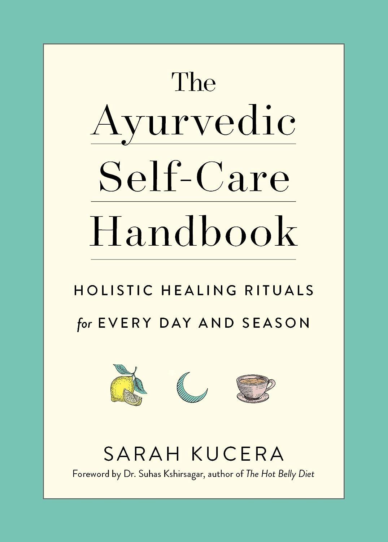 The Ayurvedic Self-Care Handbook: Holistic Healing Rituals ...