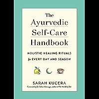 The Ayurvedic Self-Care Handbook: Holistic Healing Rituals for Every Day and Season (English Edition)