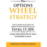 The Options Wheel Strategy: The Complete Guide To Boost Your Portfolio An Extra 15-20% With Cash Secured Puts And…