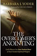 The Overcomer's Anointing: God's Plan to Use Your Darkest Hour as Your Greatest Spiritual Weapon Kindle Edition