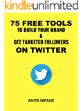 75 Free Tools to Build Your Brand & Get Targeted Followers on Twitter