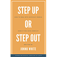 Step Up or Step Out: How to Deal with Difficult People Even If You Hate Conflict