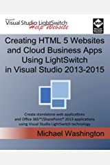 Creating HTML 5 Websites and Cloud Business Apps Using LightSwitch In Visual Studio 2013-2015: Create standalone web applications and Office 365 / SharePoint 2013 applications Kindle Edition