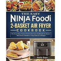 The Easy Ninja Foodi 2-Basket Air Fryer Cookbook: The Easy Ninja Foodi 2-Basket Air Fryer Cookbook for Anyone Who Loves…