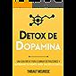 Détox De Dopamina : Una guía breve para eliminar distracciones y entrenar tu mente para hacer lo difícil (Spanish…