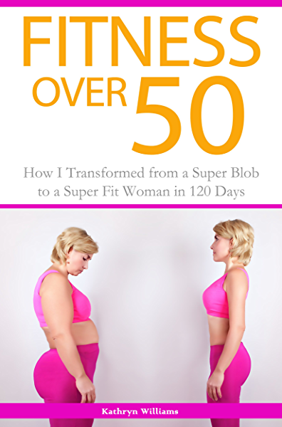 Fitness Over 50 How I Transformed From A Super Blob To A Super Fit Woman In 120 Days Kindle Edition By Williams Kathryn Health Fitness Dieting Kindle Ebooks Amazon Com Fitness women, good day, fit women, check, fun, good morning, buen dia, have a happy day, female fitness. fitness over 50 how i transformed from