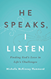 He Speaks, I Listen: Finding God's Love in Life's Challenges